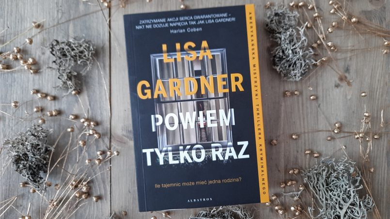 """okładka książki """"Powiem tylko raz"""" Lisa Gardner"""
