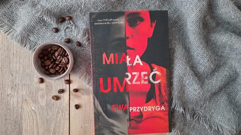 """okładka książki """"Miała umrzeć"""" Ewa Przydryga"""
