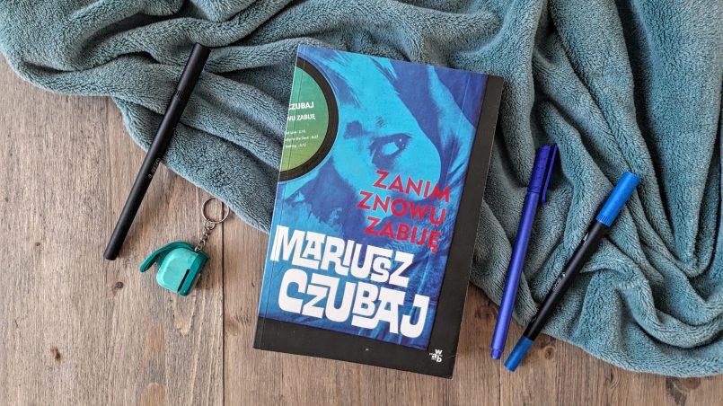 """okładka książki """"Zanim znowu zabiję"""" Mariusz Czubaj"""