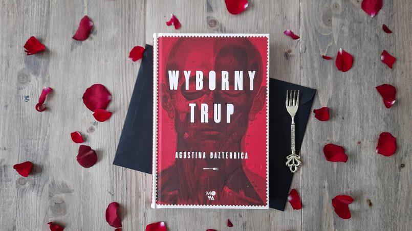 """okładka książki """"Wyborny trup"""" Agustina Bazterrica"""
