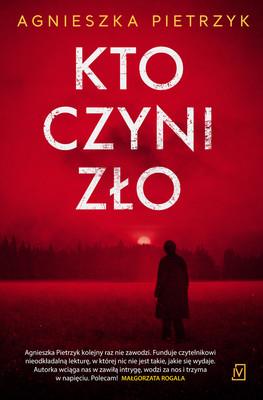 """okładka książki """"Kto czyni zło"""" Agnieszka Pietrzyk"""