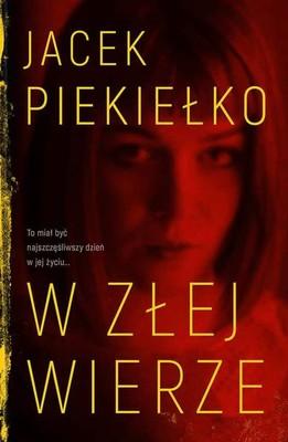 """okładka książki """"W złej wierze"""" Jacek Piekiełko"""