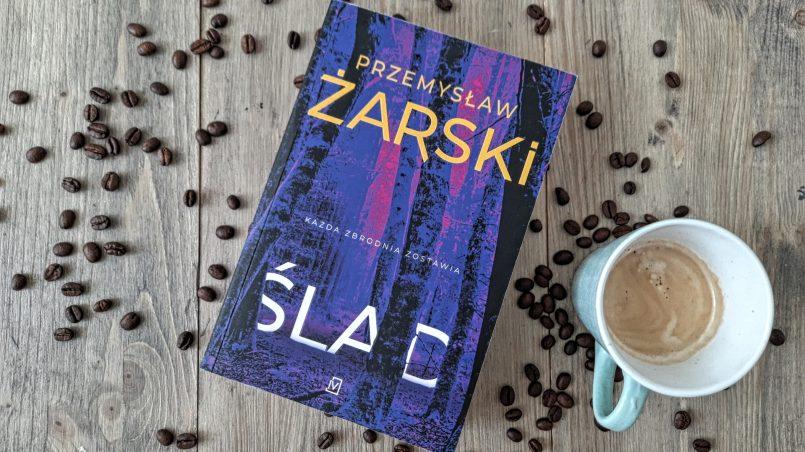 """okładka książki """"Ślad"""" Przemysław Żarski"""