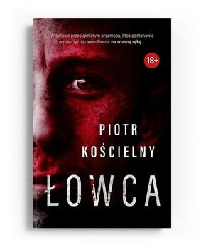 """okładka książki """"Łowca"""" Piotr Kościelny"""