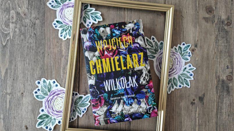 """okładka książki """"Wilkołak"""" Wojciech Chmielarz"""