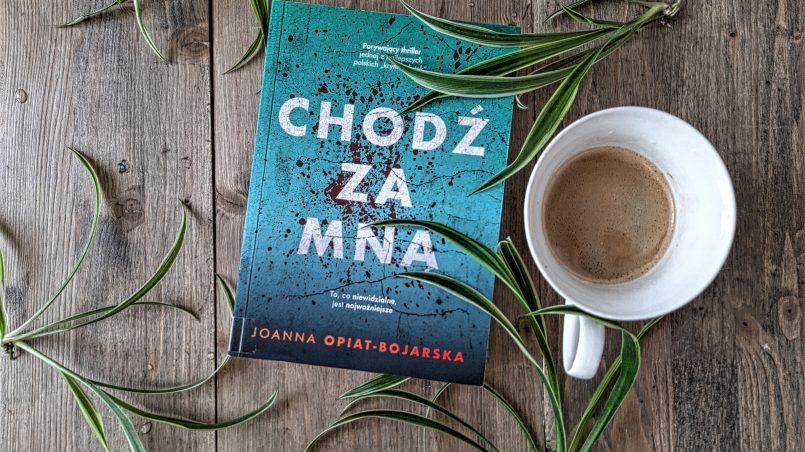 """okładka książki """"Chodź za mną"""" Joanna Opiat-Bojarska"""